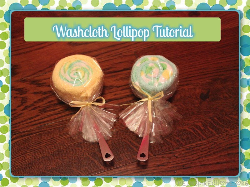 How to make Washcloth Lollipops - a tutorial by TheInspiredHome.org These make a great addition to any baby shower gift!