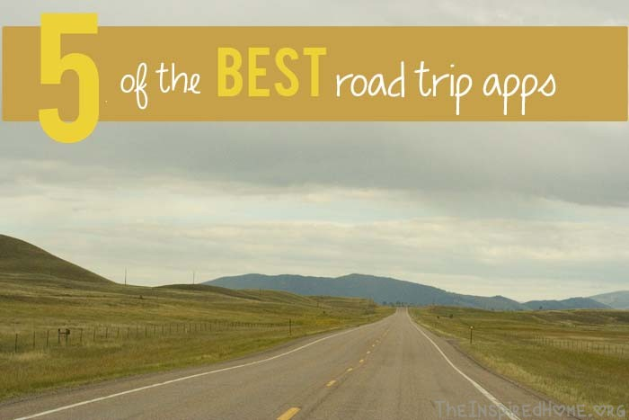 TheInspiredHome.org // 5 Best Road Trip Apps. Don't leave home without loading up your smartphone with these 5 apps.