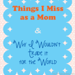 TheInspiredHome.org // 20 Things I Miss Now That I'm a Mom and 20 Reasons Why I Wouldn't Change it for the World