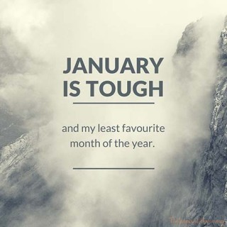 January is Tough – and my least favourite month.