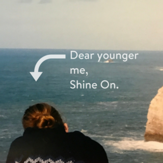 A letter to my younger self: Shine On