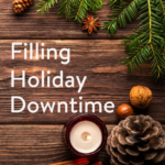 TheInspiredHome.org // filling holiday downtime