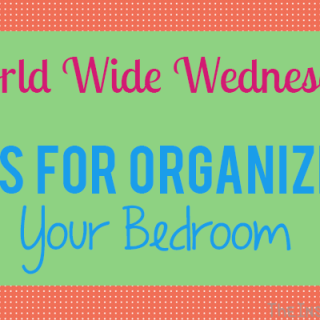 World Wide Wednesday: Tips for Organizing Your Bedroom