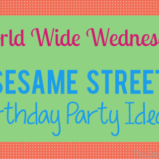 World Wide Wednesday: Sesame Street Birthday Party Ideas
