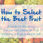 TheInspiredHome.org // How to Select the Best Fruit: A guide to choosing the perfect piece of fruit. Includes a free printable/downloadable list!