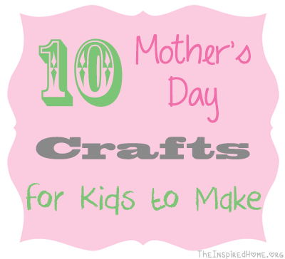 TheInspiredHome.org // 10 Mother's Day Crafts for Kids to Make {Roundup}