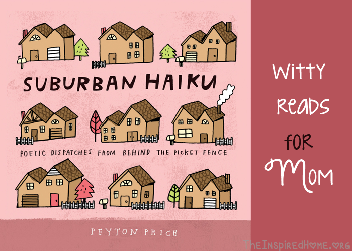 TheInspiredHome.org // Witty Reads for Mom: Suburban Haiku by Peyton Price