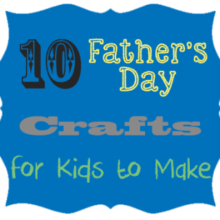 10 Father's Day Crafts for Kids
