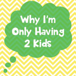 Why I'm Only Having 2 Kids