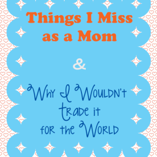 Things I Miss as a Mom and Why I Wouldn't Trade it for the World