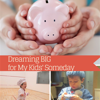 Dreaming Big for My Kids' Someday