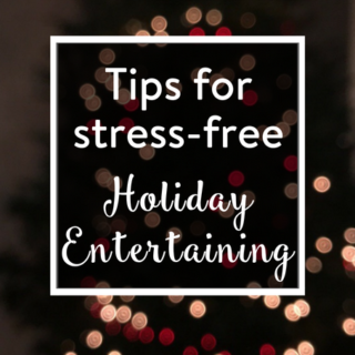 Tips for Stress-Free Entertaining + Contest