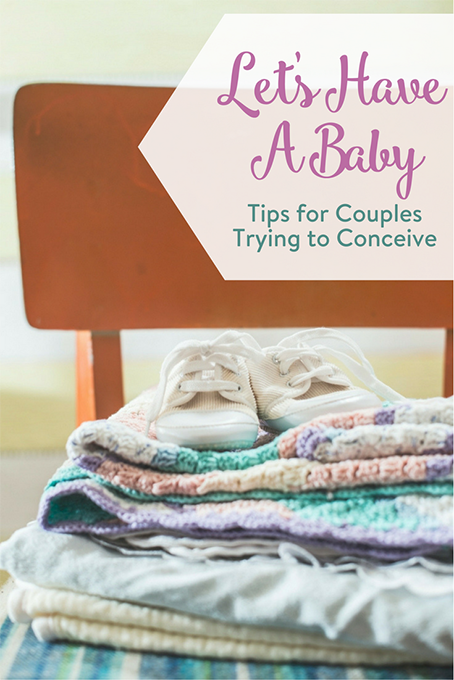 TheInspiredHome.org // Let's Have A Baby: Tips for Couples Trying to Conceive